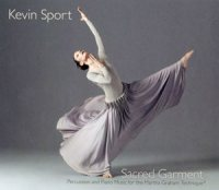 Sacred Garment - Percussion and Piano Music for the Martha Graham Technique Cd by Kevin Sport