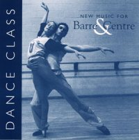 Dance Class - New Music for Barre & Center by Whit Kellogg and Antoinette Peloso
