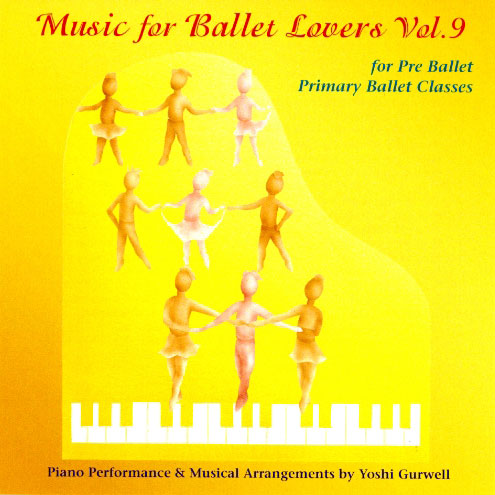 Music for Ballet Lovers - Vol 9 - for Pre Ballet and Primary Ballet Classes by Yoshi Gurwell