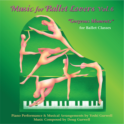 Music for Ballet Lovers - Vol 6 - Gorgeous Moments - Original Ballet Class Music by Yoshi Gurwell