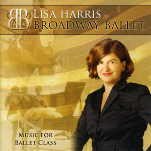 Broadway Ballet - Ballet Class CD by Lisa Harris