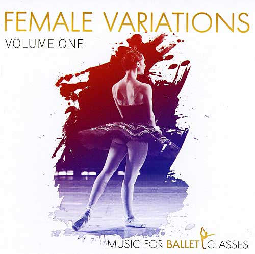 Music for Ballet Class - Female Variations Vol 1 by Charles Mathews