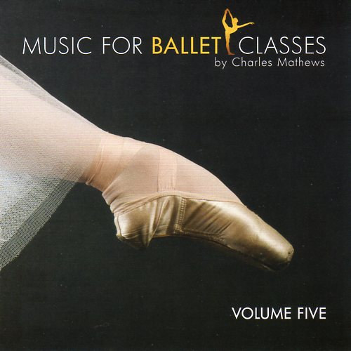 Music for Ballet Classes Vol 5 by Charles Mathews