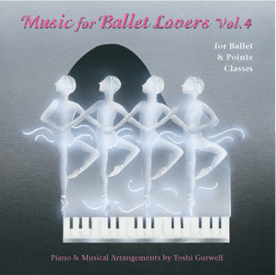 Music for Ballet Lovers - Vol 4 - for Ballet & Pointe Classes by Yoshi Gurwell