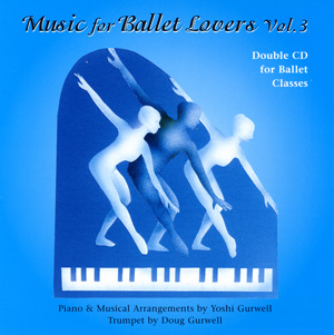 Music for Ballet Lovers - Vol 3 - 2 CD SET for Ballet Class by Yoshi Gurwell