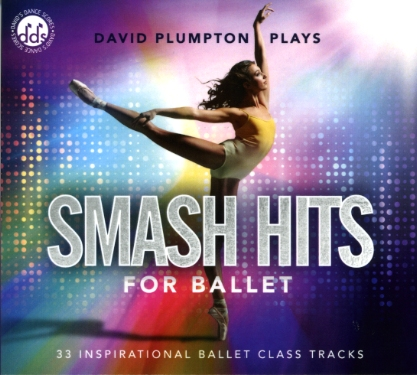 Smash Hits for Ballet - 33 Inspirational Ballet Class Tracks by David Plumpton