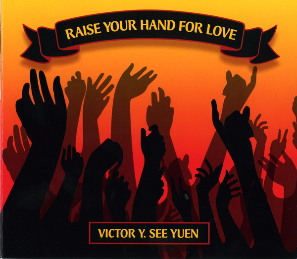 Raise Your Hand For Love - CD by Victor Y. SEe Yuen