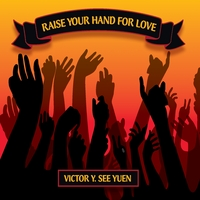 Raise Your Hand For Love - CD by Victory Y. See Yuen